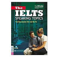 Tài Liệu Luyện Thi Nói IELTS - The IELTS Speaking Topics With Answers  (Tặng Bookmark độc đáo)