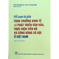 Sách Mối Quan Hệ Giữa Tăng Trưởng Kinh Tế Với Phát Triển Văn Hóa, Thực Hiện Tiến Bộ Và Công Bằng Xã Hội Ở Việt Nam