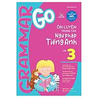 Grammar Go - Ôn Luyện Trọng Tâm Ngữ Pháp Tiếng Anh Lớp 3