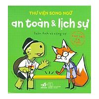 Thư Viện Song Ngữ - An Toàn Và Lịch Sự (Cho Trẻ 2-6 Tuổi) - Tái Bản