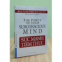 Sức Mạnh Tiềm Thức - Cách khai thác năng lực vô hạn của nội tâm tiềm ẩn