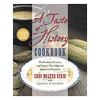 A Taste of History Cookbook: The Flavors, Places and People That Shaped American Cuisine