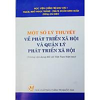 Sách Một Số Lý Thuyết Về Phát Triển Xã Hội Và Quản Lý Phát Triển Xã Hội - Những Vận Dụng Đối Với Việt Nam Hiện Nay - Xuất Bản Năm 2014