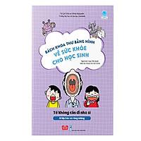 Bách Khoa Tri Thức Bằng Hình về sức khỏe cho học sinh -  Tớ không cần đi nha sĩ (Bí kíp bảo vệ răng miệng)