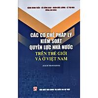 Các Cơ chế Pháp Lý Kiểm Soát Quyền Lực Nhà Nước Trên Thế Giới Và Ở Việt Nam