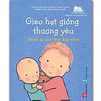 Gieo Hạt Giống Thương Yêu - Mình Là Anh Trai Đấy Nhé! (Sách Cho Bé Từ 0-6 tuổi)