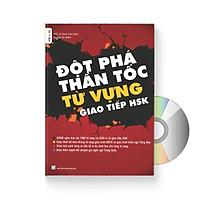 Đột Phá Thần Tốc Từ Vựng Giao Tiếp HSK tập 1 ( Phân tích cách dùng và đầy đủ ví dụ minh họa cho từng từ vựng , Kèm DVD Audio nghe )