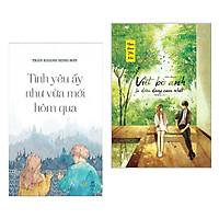 Combo Sách Văn Học Hay Về Tình Yêu: Tình Yêu Ấy Như Vừa Mới Hôm Qua + Vứt Bỏ Anh Là Điều Dũng Cảm Nhất