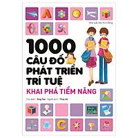 1000 Câu Đố Phát Triển Trí Tuệ - Khai Phá Tiềm Năng (Tái Bản 2018)