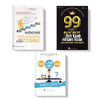 Sách: Combo 3 Cuốn Không Phải Thiếu May Mắn Chỉ Là Chưa Cố Gắng + Bạn Làm Việc Vì Ai + 99 Điều Đúc Rút Từ Trí Tuệ Nhân Loại Người Trẻ Cần Biết