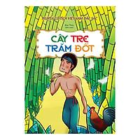 Truyện Cổ Tích Việt Nam Đặc Sắc - Cây Tre Trăm Đốt (Tái Bản)