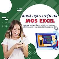 Khóa học TIN HỌC VP - Luyện Thi Mos Excel trên 950 điểm qua 8 chủ đề thực tế từ đề thi [UNICA.VN