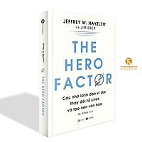 Sách - The hero factor: Các nhà lãnh đạo vĩ đại thay đổi tổ chức và tạo nên văn hóa