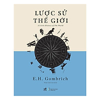 Lược Sử Thế Giới - E.H. Gombrich ( Tặng Kèm Sổ Tay )