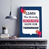 Tranh động lực trang trí văn phòng làm việc  - learn from Yesterday, live for Today, hope for Tomorrow - DL013