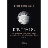 Covid 19 - Đại Dịch Đáng Lẽ Không Bao Giờ Xảy Ra Và Làm Cách Nào Để Ngăn Chặn Đại Dịch Kế Tiếp
