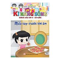 Kĩ Năng Sống (Dành Cho Trẻ 4-10 Tuổi) - Rửa Tay Trước Khi Ăn