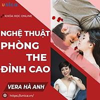 Khóa học HÔN NHÂN - Nghệ thuật Phòng the đỉnh cao - giữ lửa hôn nhân - GV Vera Hà Anh[UNICA.VN