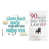 Combo Sách Kĩ Năng Kinh Doanh: Lãnh Đạo Giỏi Phải Biết Tạo Niềm Vui + 90 Ngày Đầu Tiên Làm Sếp (Tái Bản 2018)
