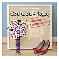 Cut Out + Keep: Around the USA in 50 Craft Projects