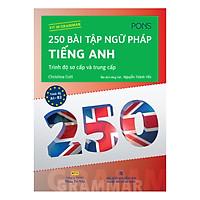 250 Bài Tập Ngữ Pháp Tiếng Anh - Trình Độ Sơ Cấp Và Trung Cấp (Tái Bản)