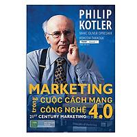 Marketing Trong Cuộc Cách Mạng Công Nghệ 4.0 - Cuốn Cẩm Nang Không Thể Thiếu Cho Các Chuyên Gia Marketing Trong Kỷ Nguyên Mới (Tặng Cây Viết Galaxy)