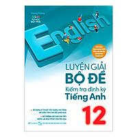 Luyện Giải Bộ Đề Kiểm Tra Định Kỳ Tiếng Anh Lớp 12