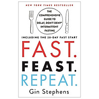 Fast. Feast. Repeat.: The Comprehensive Guide To Delay, Don't Deny Intermittent Fasting - Including The 28-Day Fast Start