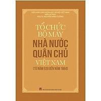 Tổ Chức Bộ Máy Nhà Nước Quân Chủ Việt Nam Từ Năm 939 Đến Năm 1884