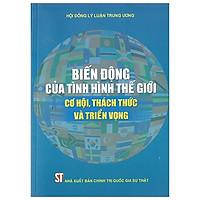 Sách Biến Động Của Tình Hình Thế Giới - Cơ Hội, Thách Thức Và Triển Vọng - NXB Chính Trị Quốc Gia Sự Thật