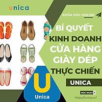 Khóa học KINH DOANH - Bí quyết kinh doanh cửa hàng Giày Dép thực chiến - UNICA.VN