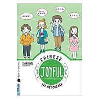 Joyful Chinese - Vui Học Tiếng Trung - Tập Viết Chữ Hán (Tặng Kèm Booksmark)