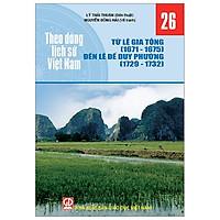 Theo Dòng Lịch Sử Việt Nam - Tập 26: Từ Lê Gia Tông (1671-1675) Đến Lê Đế Duy Phường (1729-1732)