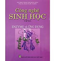 Công Nghệ Sinh Học Tập 3 - Enzyme Và Ưng Dụng
