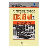 Tri Thức Lịch Sử Phổ Thông - Lịch Sử Việt Nam - Tập 4 (1930 Đến Nay)