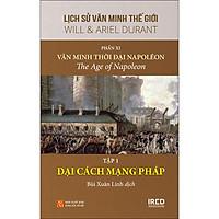 Lịch Sử Văn Minh Thế Giới - Phần XI - Văn Minh Thời Đại Napoléon - Tập 1 :