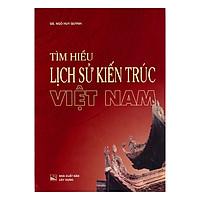 Tìm Hiểu Lịch Sử Kiến Trúc Việt Nam