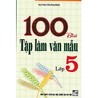100 Bài Tập Làm Văn Mẫu Lớp 5 (Tái Bản)