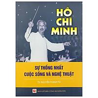 Hồ Chí Minh - Sự Thống Nhất Cuộc Sống Và Nghệ Thuật