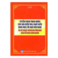 Tuyển Chọn Tham Khảo Các Bài Diễn Văn, Phát Biểu Khai Mạc, Bế Mạc Hội Nghị Và Kỹ Thuật Trình Bày Văn Bản Của Tổ Chức Công Đoàn