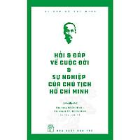 Hỏi & Đáp Về Cuộc Đời Và Sự Nghiệp Của Chủ Tịch Hồ Chí Minh (Tái Bản)