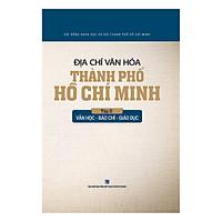 Địa Chí Văn Hóa Thành Phố Hồ Chí Minh Tập 2 - Văn Học - Báo Chí - Giáo Dục