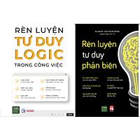 Combo Sách RÈN LUYỆN TƯ DUY LOGIC TRONG CÔNG VIỆC + Rèn Luyện Tư Duy Phản Biện