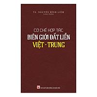 Cơ Chế Hợp Tác Biên Giới Đất Liền Việt - Trung