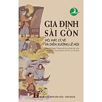 Gia Định - Sài Gòn: Hát, hò, lý,vè và diễn xướng lễ hội