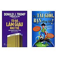 Combo Sách Nghĩ Gìau, Làm Giàu Thành Công: D.Trump - Tôi Đã Làm Giàu Như Thế + Tôi Tài Giỏi - Bạn Cũng Thế (Sách Kinh Tế Về Kỹ Năng Làm Gìau)