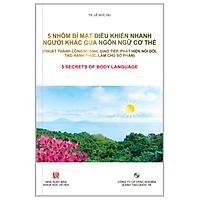 5 NHÓM BÍ MẬT ĐIỀU KHIỂN NHANH NGƯỜI KHÁC QUA NGÔN NGỮ CƠ THỂ  (Thuật Thành Công Nhanh, Giao Tiếp, Phát Hiện Nói Đôi, Làm Chủ Số Phận)