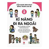Cẩm Nang Sinh Hoạt Bằng Tranh Cho Bé Tập 3: Kĩ Năng Đi Ra Ngoài (Tái Bản 2019)