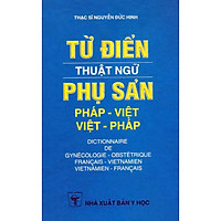 Từ điển thuật ngữ phụ sản Pháp - Việt Việt - Pháp