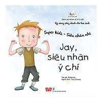 Kỹ Năng Sống Dành Cho Học Sinh - Super Kids - Siêu Nhân Nhí - Jay, Siêu Nhân Ý Chí